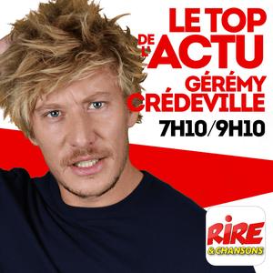 Podcast Gérémy Crédeville - Le top de l'actu de Rire & Chansons