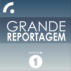 Podcast Antena 1 - GRANDE REPORTAGEM