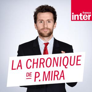 Podcast La chronique de Pablo Mira - France Inter