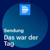 Podcast Das war der Tag (komplette Sendung) - Deutschlandfunk